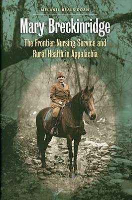 mary c breckinridge and the frontier nursing service Mary breckinridge was the nation's foremost pioneer in the development of american midwifery and the provision of care to the nation's rural areas as founder of the frontier nursing service.