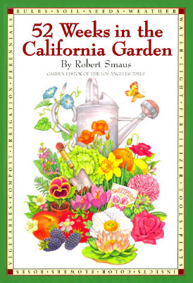 52 Weeks in the California Garden by Robert Smaus