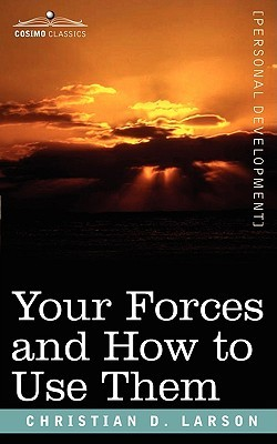 Your Forces and How to Use Them by Christian D. Larson