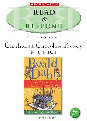 Activities Based on Charlie and the Chocolate Factory by Roald Dahl. by Charlotte Raby