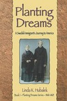 Planting Dreams: A Swedish Immigrant's Journey to America (Planting Dreams #1)