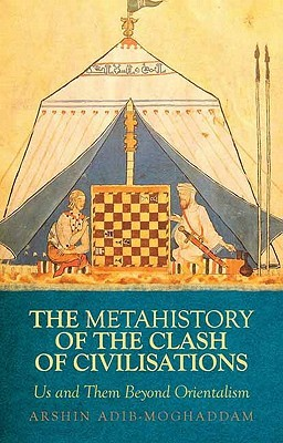 Review A Metahistory of the Clash of Civilisations: Us and Them Beyond Orientalism by Arshin Adib-Moghaddam PDF