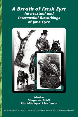 A Breath of Fresh Eyre: Intertextual and Intermedial Reworkings of Jane Eyre.