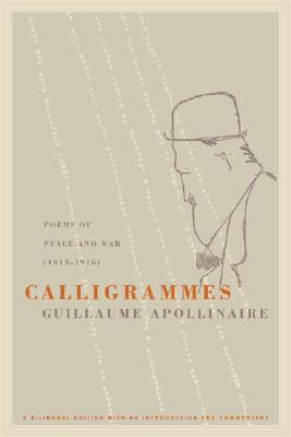 Calligrammes: Poems of Peace and War 1913-1916