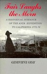 Fair Laughs the Morn: A Historical Romance of the Anza Expedition to California 1775-76