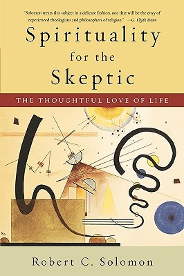 Spirituality for the Skeptic by Robert C. Solomon