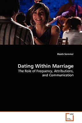 Dating Within Marriage  by  Heath Sommer