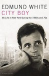 City Boy: My Life in New York During the 1960s and 1970s. Edmund White