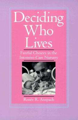Deciding Who Lives: Fateful Choices in the Intensive-Care Nursery