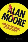Alan Moore: Comics as Performance, Fiction as Scalpel