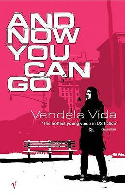 And Now You Can Go by Vendela Vida