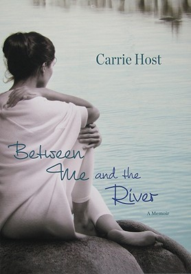 Between Me and the River by Carrie Host