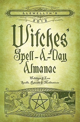 Llewellyn's 2012 Witches' Spell-A-Day Almanac by Llewellyn Publications