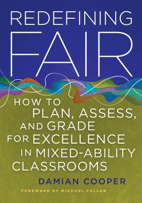 Redefining Fair: How to Plan, Assess, and Grade for Success in Mixed-Ability Classrooms