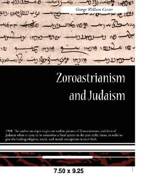Zoroastrianism and Judaism by George William Carter