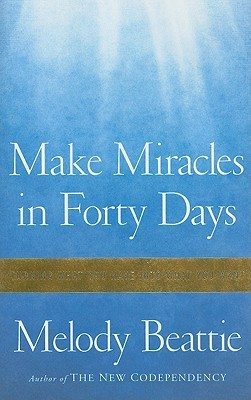 Make Miracles in Forty Days by Melody Beattie