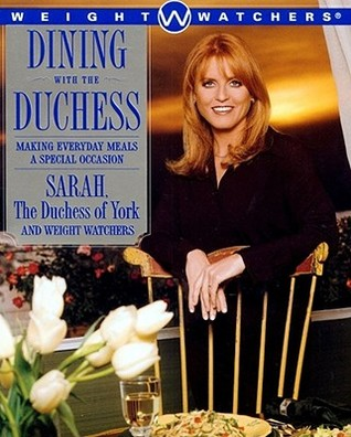 Review Dining with the Duchess: Making Everyday Meals a Special Occasion by Sarah Ferguson, Weight Watchers PDF