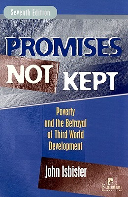 Download free Promises Not Kept: Poverty and The Betrayal of Third World Development by John Isbister ePub