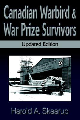 Canadian Warbird & War Prize Survivors: Updated Edition