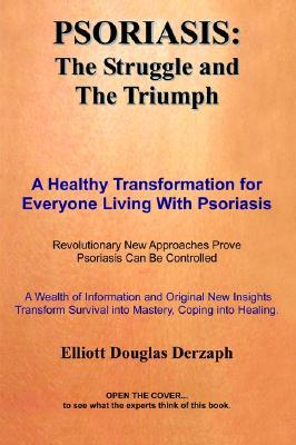 Psoriasis: The Struggle and the Triumph: A Healthy Transformation for Everyone Living with Psoriasis  by  Elliott Douglas Derzaph