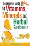 The Essential Guide To Vitamins, Minerals And Herbal Supplements