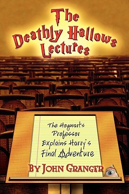 The Deathly Hallows Lectures by John Granger
