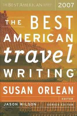 The Best American Travel Writing 2007 by Susan Orlean