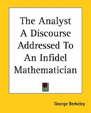 The Analyst a Discourse Addressed to an Infidel Mathematician by George Berkeley