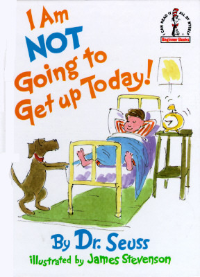 I am Not Going to Get Up Today! by Dr. Seuss