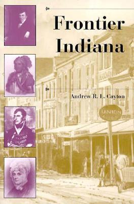 Frontier Indiana by Andrew R.L. Cayton