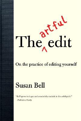 Free download The Artful Edit: On the Practice of Editing Yourself by Susan Bell PDF