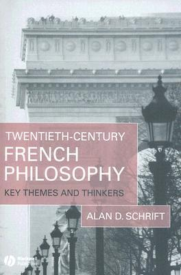 Twentieth Century French Philosophy: Key Themes And Thinkers