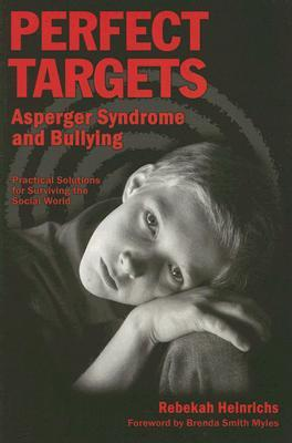 Perfect Targets: Asperger Syndrome and Bullying--Practical Solutions for Surviving the Social World