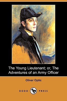 The Young Lieutenant; Or, the Adventures of an Army Officer by Oliver Optic