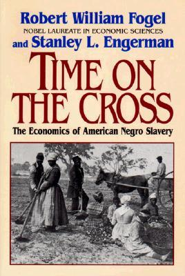Time on the Cross, Vol 1 by Robert William Fogel