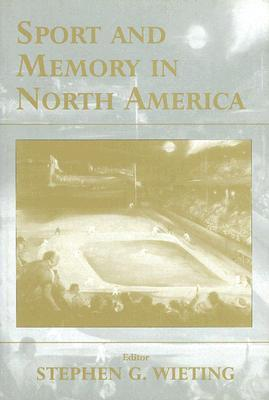 Sport and Memory in North America  by  S. Wieting