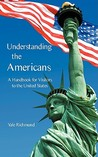 Understanding the Americans: A Handbook for Visitors to the United States