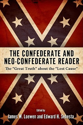 "Get The Confederate and Neo-Confederate Reader: The ""Great Truth"" about the ""Lost Cause"" by James W. Loewen, Edward H. Sebesta CHM"