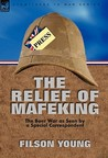 The Relief of Mafeking: The Boer War as Seen by a Special Correspondent