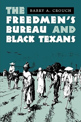 The Freedmen's Bureau and Black Texans by Barry A. Crouch