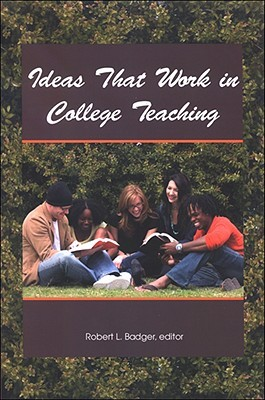 Ideas That Work in College Teaching by Robert L. Badger