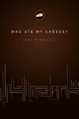 Who Ate My Cheese?: A Nauseating Treatise on Cheese and Its Comsumption