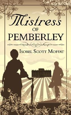 Mistress of Pemberley by Isobel Scott Moffat