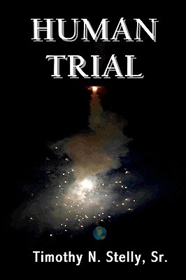 Human Trial by Timothy N. Stelly Sr.
