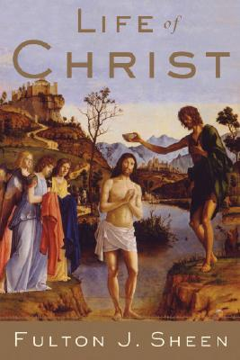 Life of Christ by Fulton J. Sheen