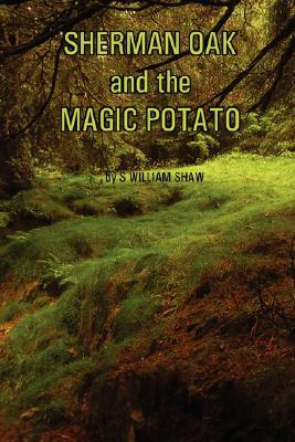 Sherman Oak and the Magic Potato by S. William Shaw
