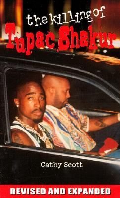The Killing of Tupac Shakur by Cathy Scott
