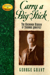 Carry a Big Stick: The Uncommon Heroism of Theodore Roosevelt