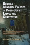 Russian Minority Politics in Post-Soviet Latvia and Kyrgyzstan: The Transformative Power of Informal Networks