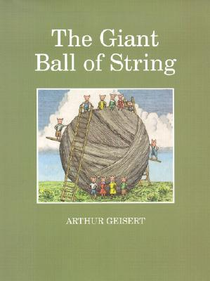 The Giant Ball of String by Arthur Geisert